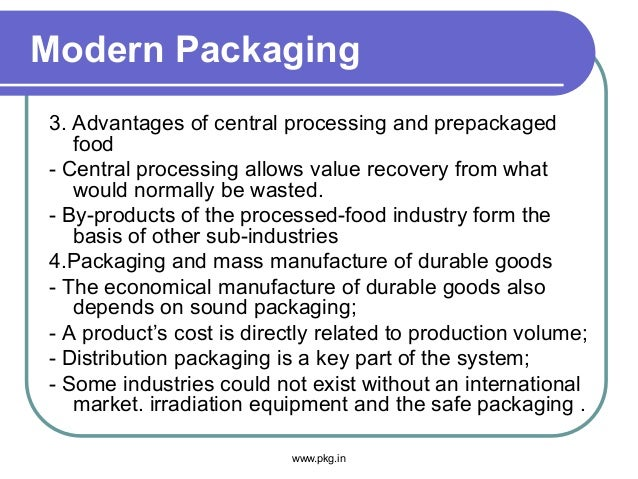 Modern Packaging 3. Advantages of central processing and prepackaged food - Central processing allows value recovery from ...