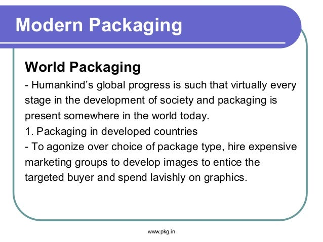 Modern Packaging World Packaging - Humankind's global progress is such that virtually every stage in the development of so...