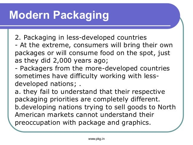 Modern Packaging 2. Packaging in less-developed countries - At the extreme, consumers will bring their own packages or wil...