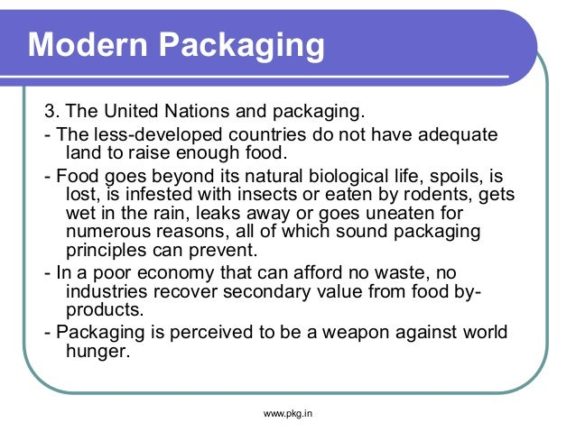 Modern Packaging 3. The United Nations and packaging. - The less-developed countries do not have adequate land to raise en...