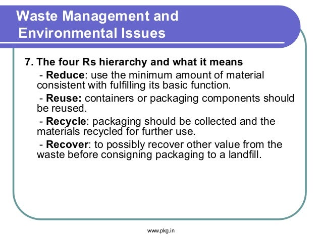 Waste Management and Environmental Issues 7. The four Rs hierarchy and what it means - Reduce: use the minimum amount of m...