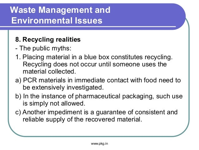 Waste Management and Environmental Issues 8. Recycling realities - The public myths: 1. Placing material in a blue box con...