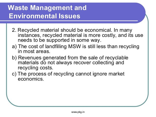 Waste Management and Environmental Issues 2. Recycled material should be economical. In many instances, recycled material ...