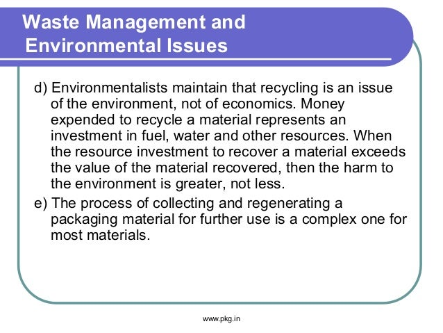 Waste Management and Environmental Issues d) Environmentalists maintain that recycling is an issue of the environment, not...
