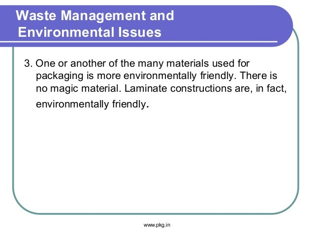 Waste Management and Environmental Issues 3. One or another of the many materials used for packaging is more environmental...