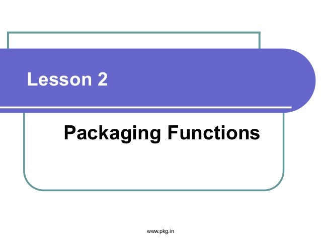 Lesson 2 Packaging Functions www.pkg.in