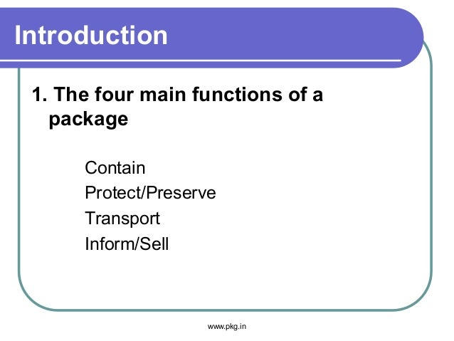 Introduction 1. The four main functions of a package Contain Protect/Preserve Transport Inform/Sell www.pkg.in