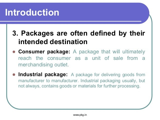 Introduction 3. Packages are often defined by their intended destination  Consumer package: A package that will ultimatel...