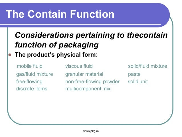 The Contain Function Considerations pertaining to thecontain function of packaging  The product's physical form: mobile f...