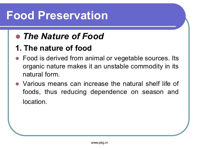 Food Preservation  The Nature of Food 1. The nature of food  Food is derived from animal or vegetable sources. Its organ...