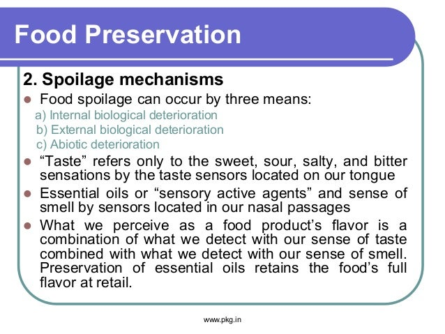 Food Preservation 2. Spoilage mechanisms  Food spoilage can occur by three means: a) Internal biological deterioration b)...