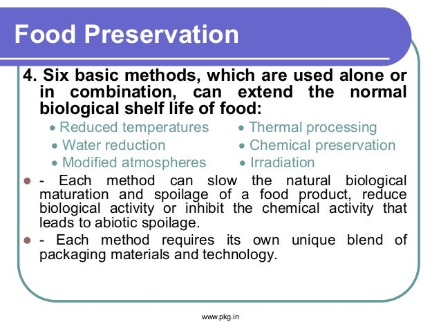 Food Preservation 4. Six basic methods, which are used alone or in combination, can extend the normal biological shelf lif...