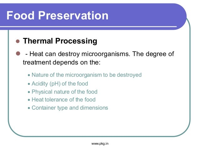 Food Preservation  Thermal Processing  - Heat can destroy microorganisms. The degree of treatment depends on the: • Natu...