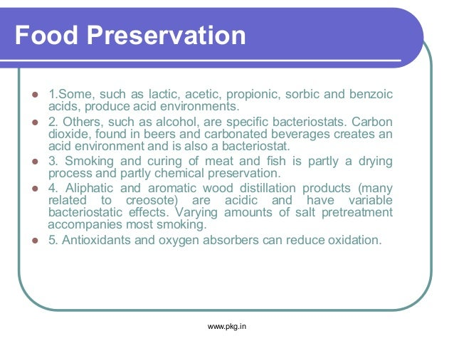 Food Preservation  1.Some, such as lactic, acetic, propionic, sorbic and benzoic acids, produce acid environments.  2. O...