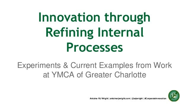 Innovation through  Refining Internal  Processes  Experiments & Current Examples from Work  at YMCA of Greater Charlotte  ...