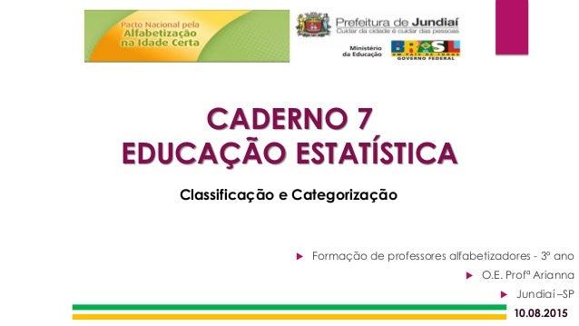 10.08.2015 CADERNO 7 EDUCAÇÃO ESTATÍSTICA Classificação e Categorização  Formação de professores alfabetizadores - 3º ano...