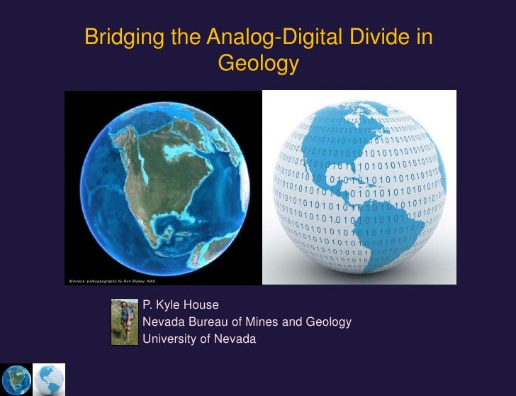 Bridging the Analog-Digital Divide in Geology<br />Miocene  paleogeography by Ron Blakey, NAU<br />P. Kyle House<br />Neva...