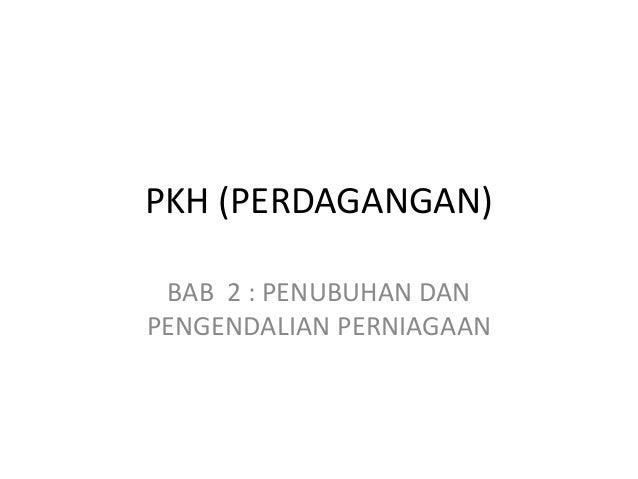 PKH (PERDAGANGAN)BAB 2 : PENUBUHAN DANPENGENDALIAN PERNIAGAAN