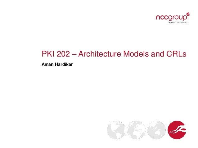 PKI 202 – Architecture Models and CRLs Aman Hardikar