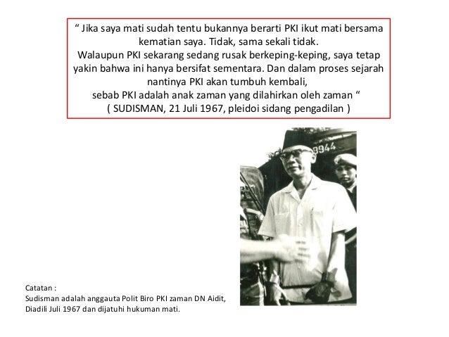 """"""" Jika saya mati sudah tentu bukannya berarti PKI ikut mati bersama kematian saya. Tidak, sama sekali tidak. Walaupun PKI ..."""