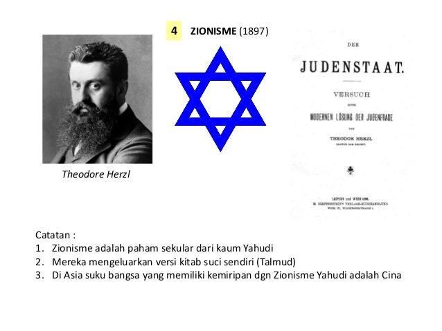 ZIONISME (1897) Theodore Herzl 4 Catatan : 1. Zionisme adalah paham sekular dari kaum Yahudi 2. Mereka mengeluarkan versi ...