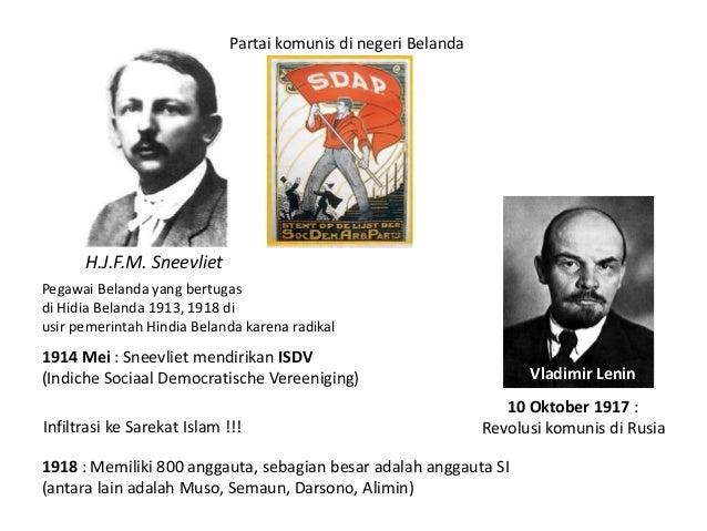 H.J.F.M. Sneevliet 1914 Mei : Sneevliet mendirikan ISDV (Indiche Sociaal Democratische Vereeniging) 1918 : Memiliki 800 an...
