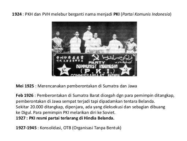 1924 : PKH dan PVH melebur berganti nama menjadi PKI (Partai Komunis Indonesia) Mei 1925 : Merencanakan pemberontakan di S...