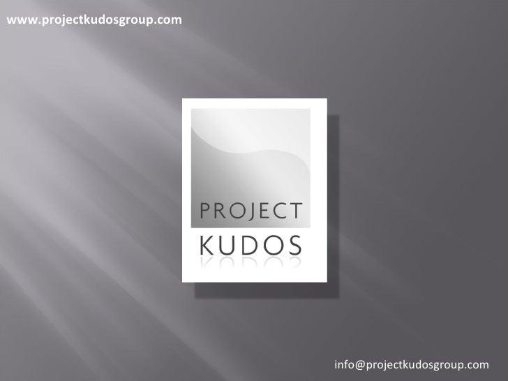 www.projectkudosgroup.com [email_address]