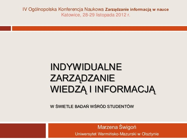IV Ogólnopolska Konferencja Naukowa Zarządzanie informacją w nauce                 Katowice, 28-29 listopada 2012 r.      ...