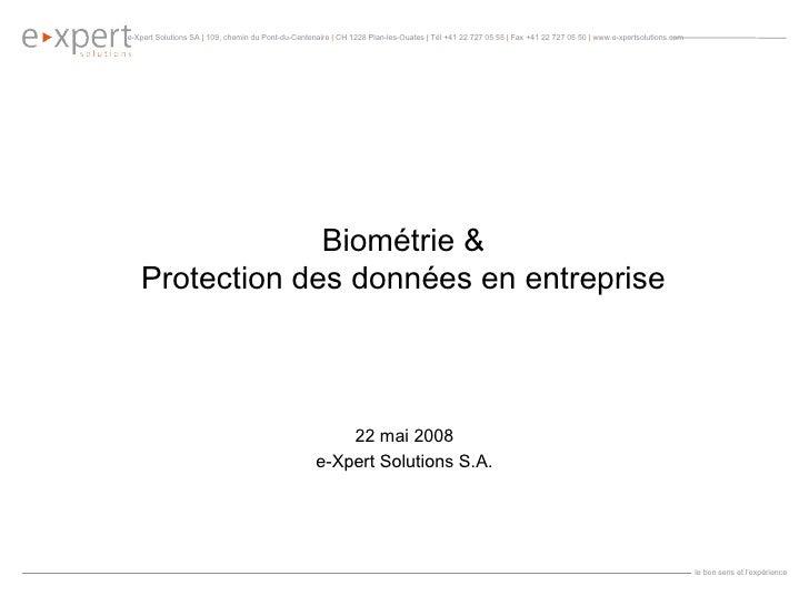 Biométrie & Protection des données en entreprise 22 mai 2008 e-Xpert Solutions S.A.
