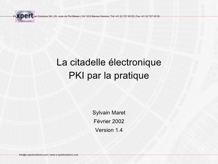 La citadelle électronique PKI par la pratique Sylvain Maret Février 2002 Version 1.4