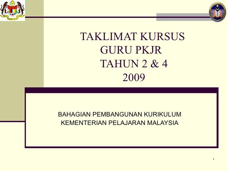 TAKLIMAT KURSUS  GURU PKJR  TAHUN 2 & 4 2009 BAHAGIAN PEMBANGUNAN KURIKULUM KEMENTERIAN PELAJARAN MALAYSIA