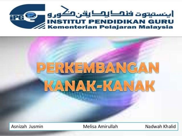 Asnizah Jusmin   Melisa Amirullah   Nadwah Khalid