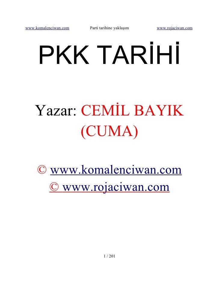 www.komalenciwan.com   Parti tarihine yaklaşım   www.rojaciwan.com          PKK TARİHİ      Yazar: CEMİL BAYIK            ...