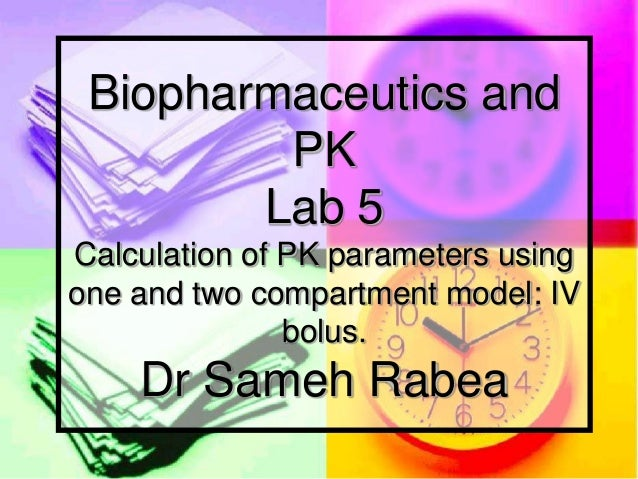 Biopharmaceutics and         PK        Lab 5Calculation of PK parameters usingone and two compartment model: IV           ...