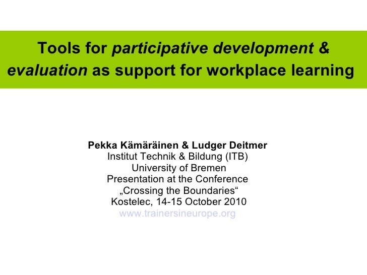 Tools for  participative development & evaluation  as support for workplace learning   Pekka Kämäräinen   & Ludger Deitmer...