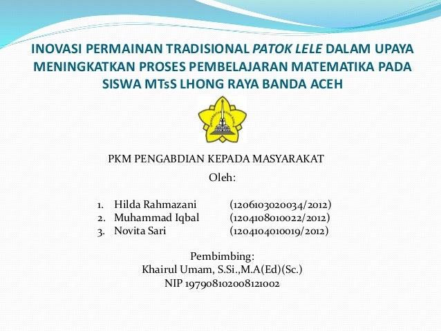 INOVASI PERMAINAN TRADISIONAL PATOK LELE DALAM UPAYA  MENINGKATKAN PROSES PEMBELAJARAN MATEMATIKA PADA  SISWA MTsS LHONG R...