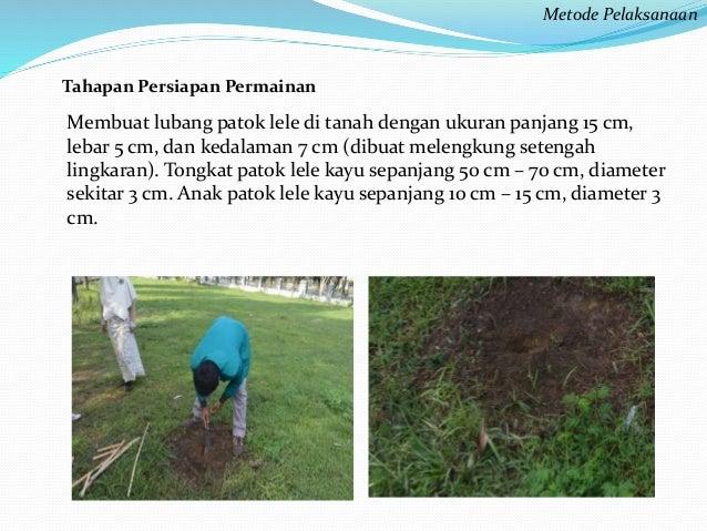 Tahapan Persiapan Permainan  Metode Pelaksanaan  Membuat lubang patok lele di tanah dengan ukuran panjang 15 cm,  lebar 5 ...