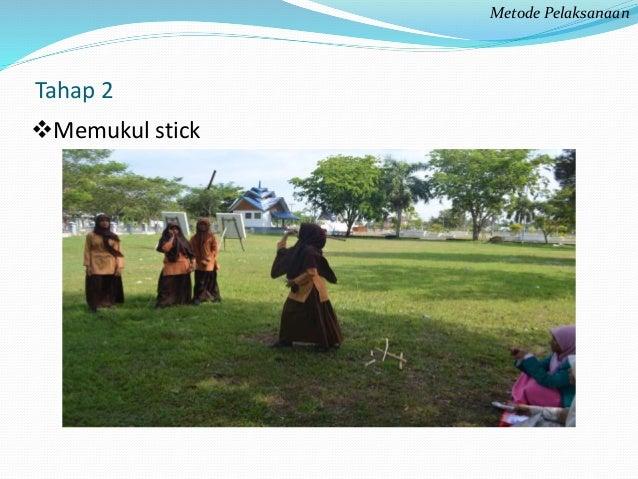 Tahap 2  Memukul stick  Metode Pelaksanaan