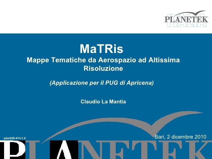 MaTRis  Mappe Tematiche da Aerospazio ad Altissima Risoluzione (Applicazione per il PUG di Apricena)   Claudio La Mantia p...