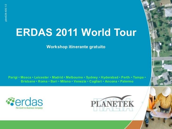 ERDAS 2011 World Tour Parigi • Mosca • Leicester • Madrid • Melbourne • Sydney • Hyderabad • Perth • Tampa • Brisbane • Ro...
