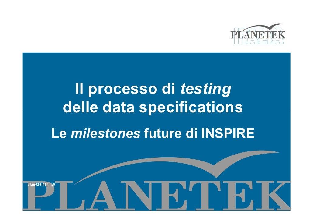 Il processo di testing                 delle data specifications            Le milestones future di INSPIREpkm026-454-1.0