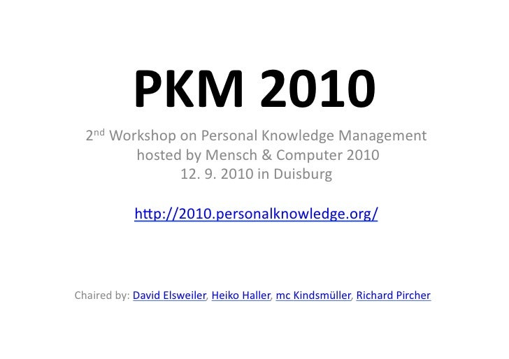 PKM	   2010	       2nd	   Workshop	   on	   Personal	   Knowledge	   Management	                	   hosted	   by	   Mensch...