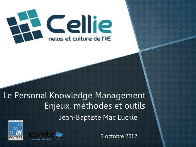 Le Personal Knowledge Management          Enjeux, méthodes et outils              Jean-Baptiste Mac Luckie                ...