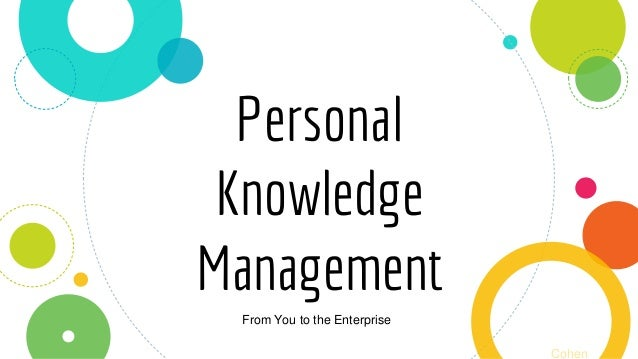 Personal Knowledge Management From You to the Enterprise Cohen