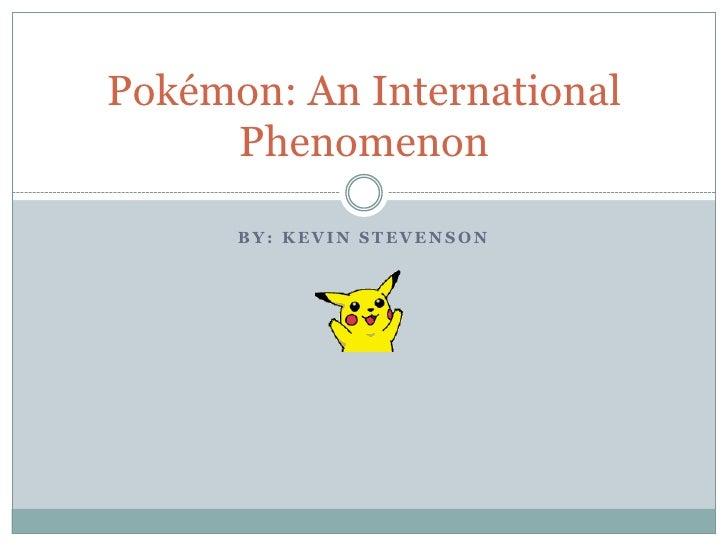 By: Kevin Stevenson<br />Pokémon: An International Phenomenon<br />
