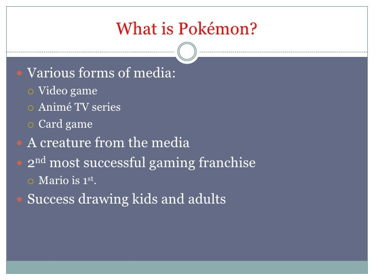 What is Pokémon?<br />Various forms of media:<br />Video game<br />Animé TV series<br />Card game<br />A creature from the...