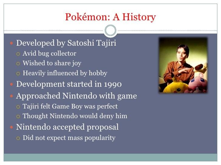 Pokémon: A History<br />Developed by Satoshi Tajiri<br />Avid bug collector<br />Wished to share joy<br />Heavily influenc...