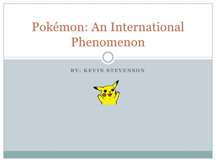 By: Kevin Stevenson<br />Pokémon: An International Phenomenon<br />