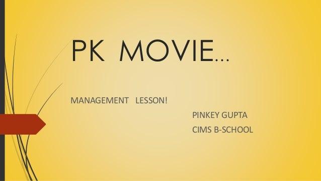 PK MOVIE… MANAGEMENT LESSON! PINKEY GUPTA CIMS B-SCHOOL